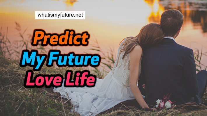 Predict My Future Love Life, Here 4 Useful Tips Explained!