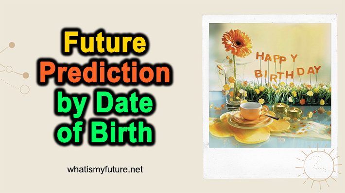 Future Prediction by Date of Birth, 4 Steps Easy Guidance!