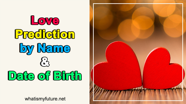 Love Prediction by Name and Date of Birth, Works well Try!
