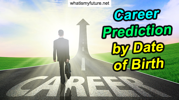 Career Prediction by Date of Birth, Learn 3 Steps Guidance!