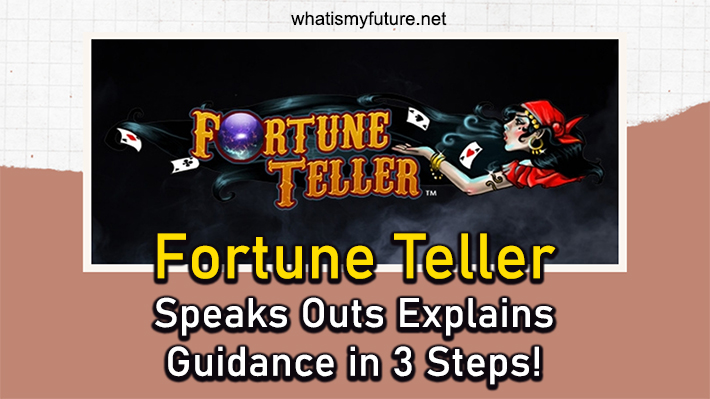 Fortune Teller, Speaks Outs Explains Guidance In 3 Steps!