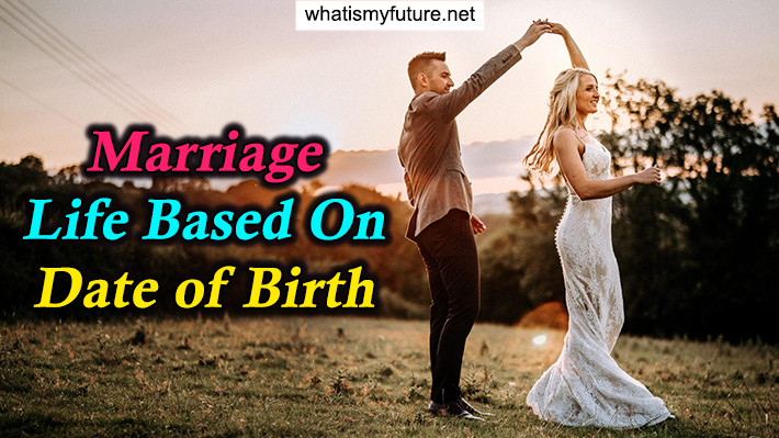 Marriage Life Based On Date Of Birth, Explained in detail?