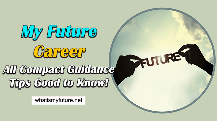 My Future Career, All Compact Guidance Tips Good to Know!