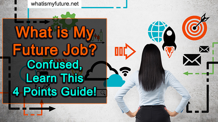 What Is My Future Job, Confused, Learn This 4 Points Guide!
