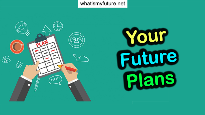 Your Future Plans, Learn How to Do and Implement for You!