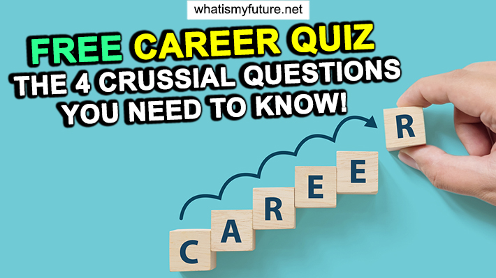 Free Career Quiz, The 4 Crussial QuestionS You Need to Know!