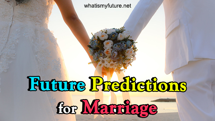 Future Predictions For Marriage, Try it's Accurate and fast?