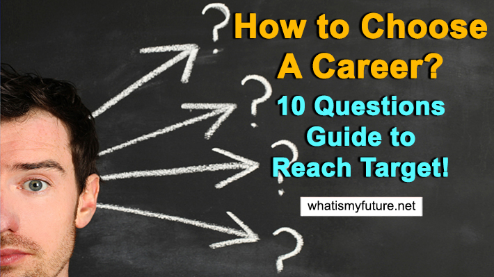 How to Choose A Career, 10 Questions Guide to Reach Target!
