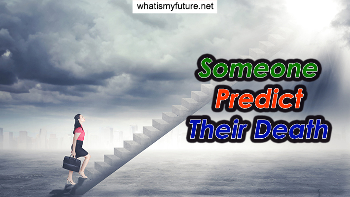 Someone Predict Their Death, Learn If that Real or Fiction!