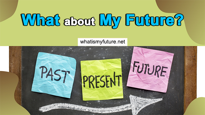 What About My Future, 4 Main Questions You need to Answer!